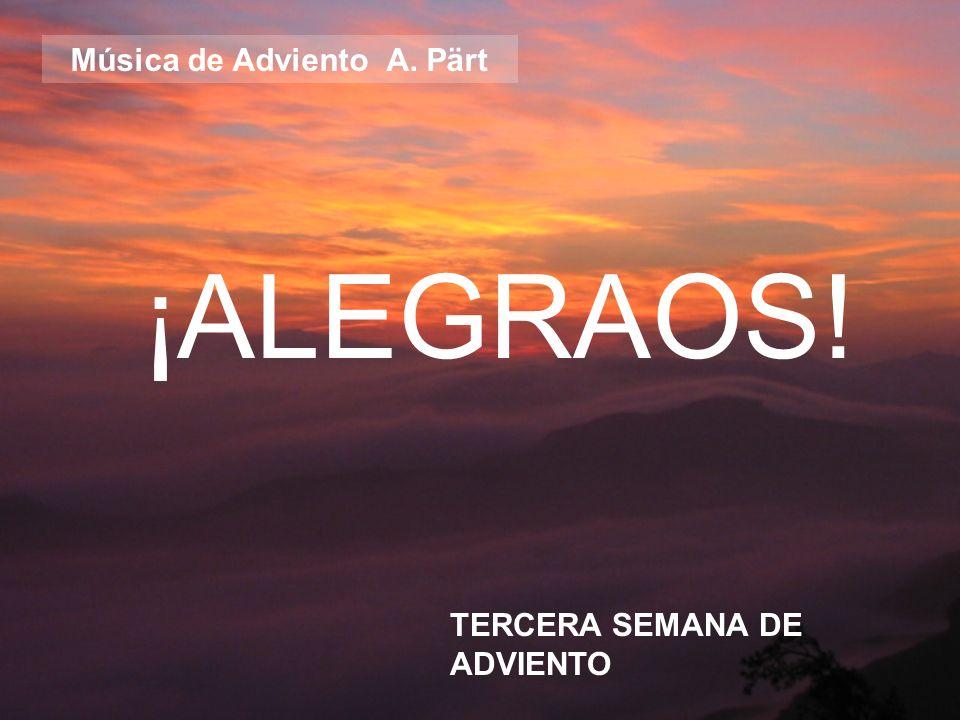 ¡ALEGRAOS! TERCERA SEMANA DE ADVIENTO Música de Adviento A. Pärt