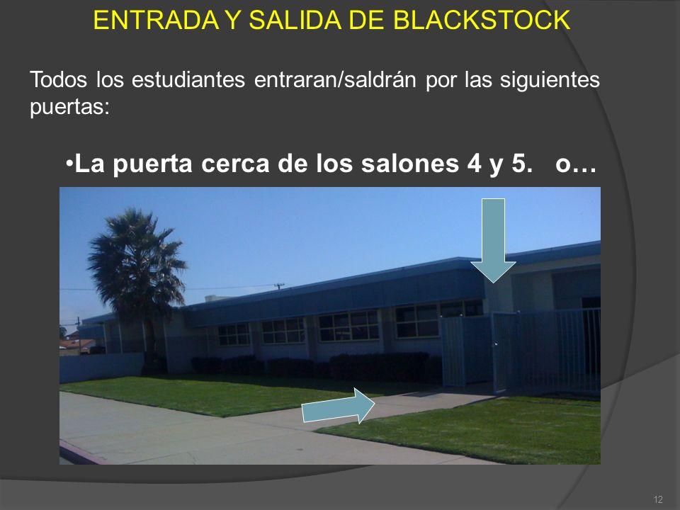 ENTRADA Y SALIDA DE BLACKSTOCK Todos los estudiantes entraran/saldrán por las siguientes puertas: La puerta cerca de los salones 4 y 5. o… 12