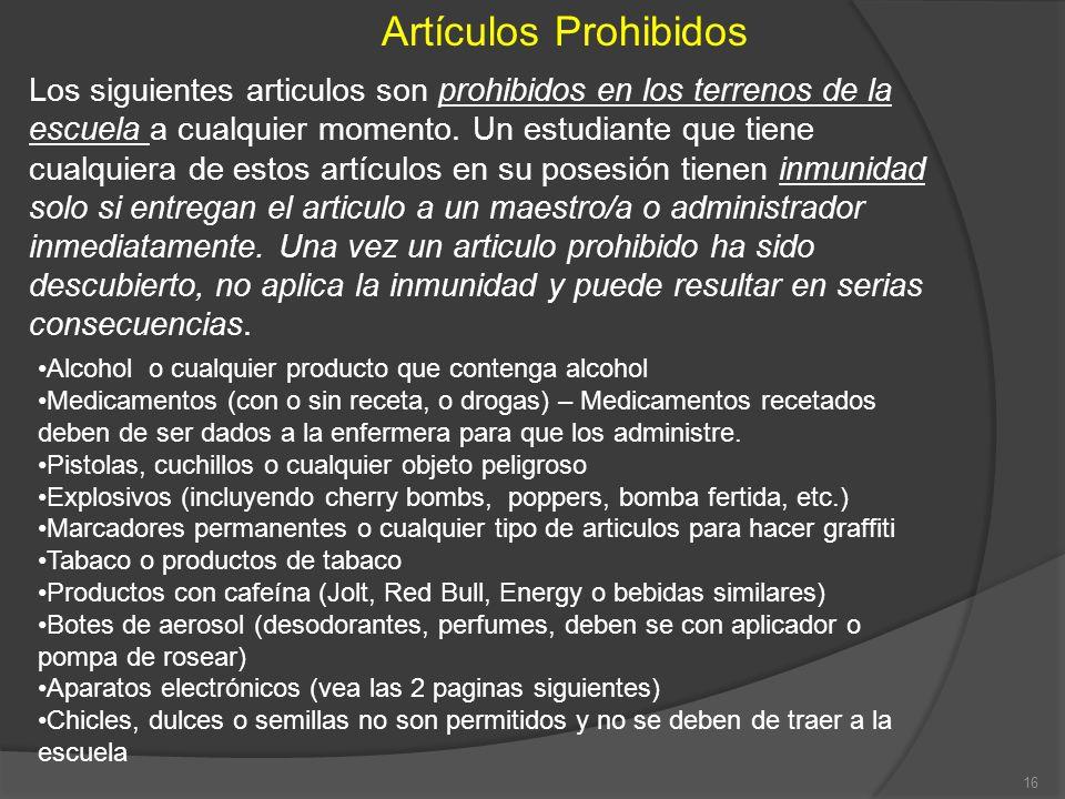 Artículos Prohibidos Los siguientes articulos son prohibidos en los terrenos de la escuela a cualquier momento. Un estudiante que tiene cualquiera de