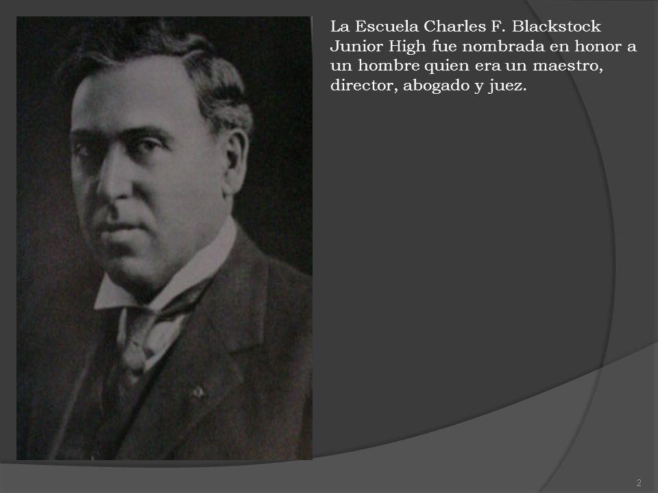 La Escuela Charles F. Blackstock Junior High fue nombrada en honor a un hombre quien era un maestro, director, abogado y juez. 2