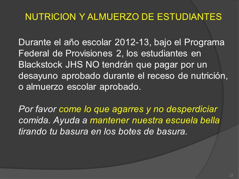 NUTRICION Y ALMUERZO DE ESTUDIANTES Durante el año escolar 2012-13, bajo el Programa Federal de Provisiones 2, los estudiantes en Blackstock JHS NO te
