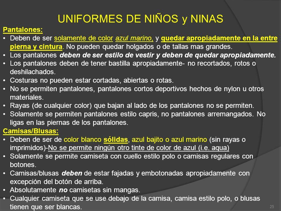 UNIFORMES DE NIÑOS y NINAS Pantalones: Deben de ser solamente de color azul marino, y quedar apropiadamente en la entre pierna y cintura. No pueden qu