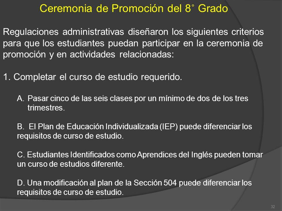 Ceremonia de Promoción del 8 ˚ Grado Regulaciones administrativas diseñaron los siguientes criterios para que los estudiantes puedan participar en la