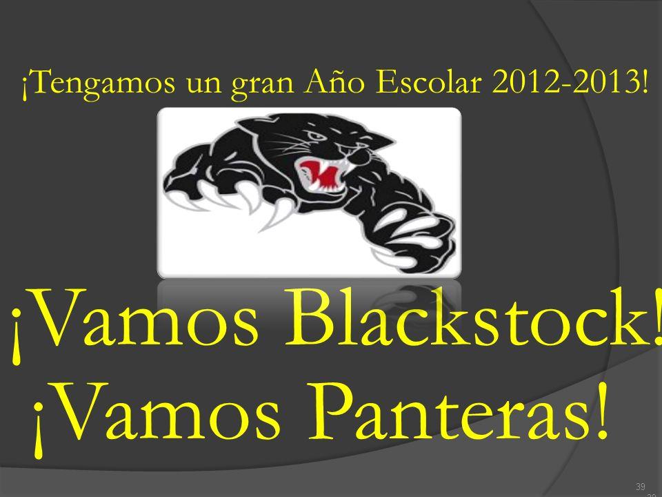 ¡Tengamos un gran Año Escolar 2012-2013! ¡Vamos Blackstock! ¡Vamos Panteras! 39