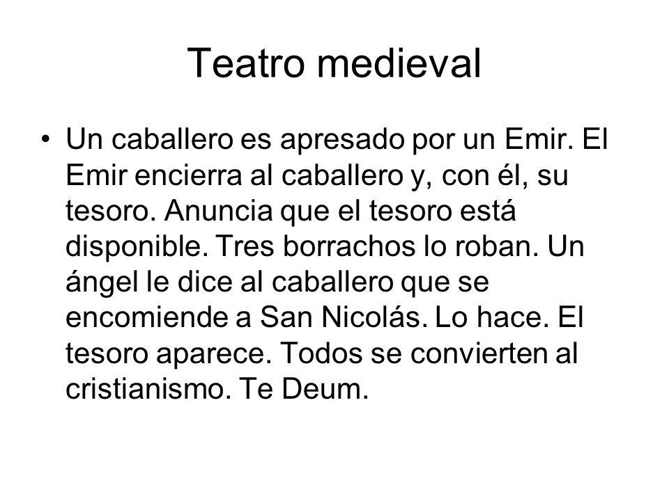Teatro medieval Un caballero es apresado por un Emir. El Emir encierra al caballero y, con él, su tesoro. Anuncia que el tesoro está disponible. Tres