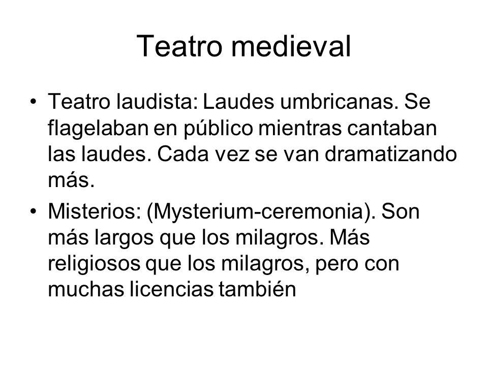 Teatro medieval Teatro laudista: Laudes umbricanas. Se flagelaban en público mientras cantaban las laudes. Cada vez se van dramatizando más. Misterios