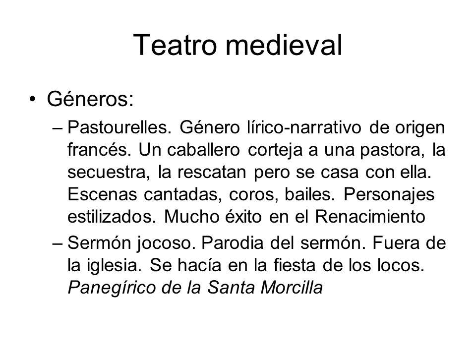 Teatro medieval Géneros: –Pastourelles. Género lírico-narrativo de origen francés. Un caballero corteja a una pastora, la secuestra, la rescatan pero