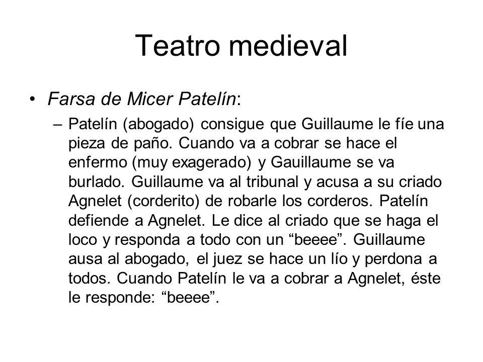 Teatro medieval Farsa de Micer Patelín: –Patelín (abogado) consigue que Guillaume le fíe una pieza de paño. Cuando va a cobrar se hace el enfermo (muy