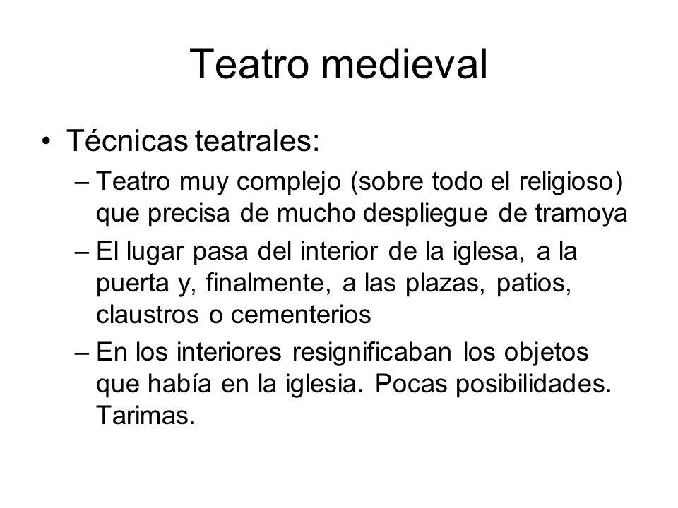 Teatro medieval Técnicas teatrales: –Teatro muy complejo (sobre todo el religioso) que precisa de mucho despliegue de tramoya –El lugar pasa del inter