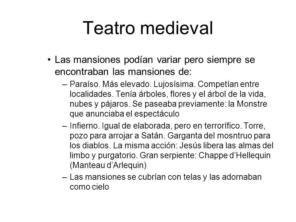 Teatro medieval Las mansiones podían variar pero siempre se encontraban las mansiones de: –Paraíso. Más elevado. Lujosísima. Competían entre localidad