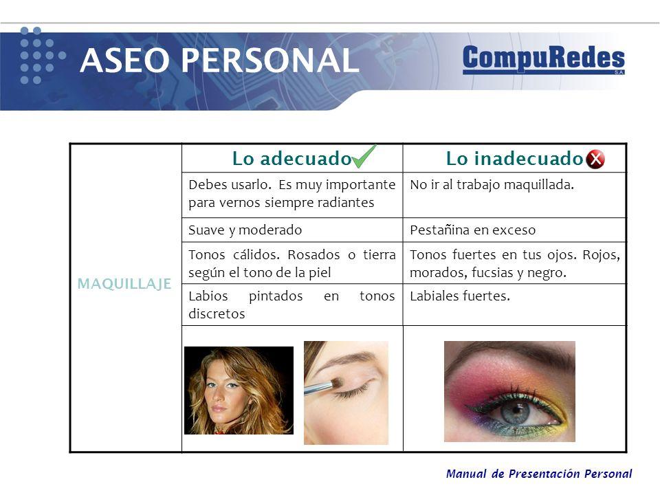 Manual de Presentación Personal ASEO PERSONAL MAQUILLAJE Lo adecuadoLo inadecuado Debes usarlo. Es muy importante para vernos siempre radiantes No ir