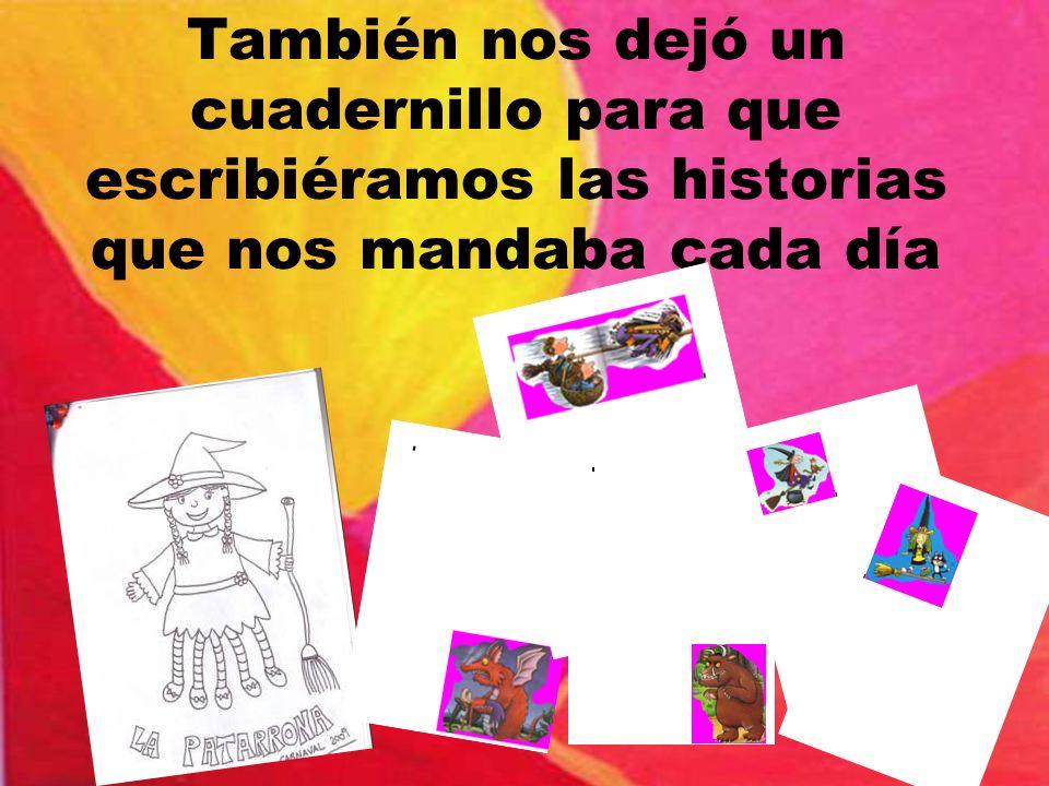 También nos dejó un cuadernillo para que escribiéramos las historias que nos mandaba cada día