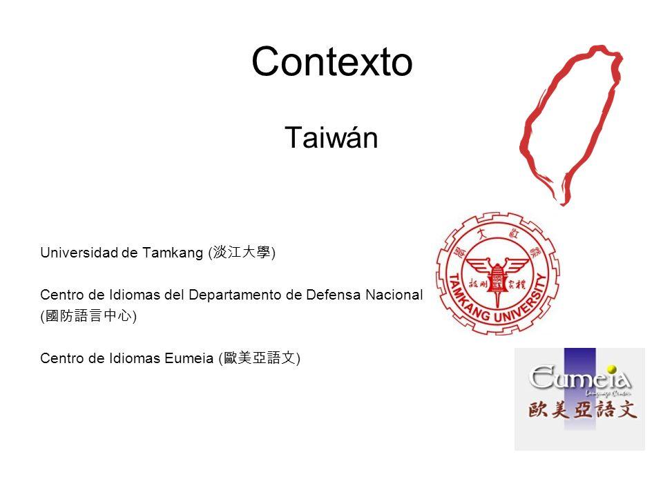 Contexto Taiwán Universidad de Tamkang ( ) Centro de Idiomas del Departamento de Defensa Nacional ( ) Centro de Idiomas Eumeia ( )