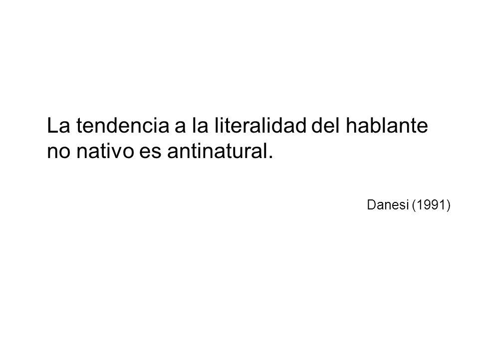 La tendencia a la literalidad del hablante no nativo es antinatural. Danesi (1991)