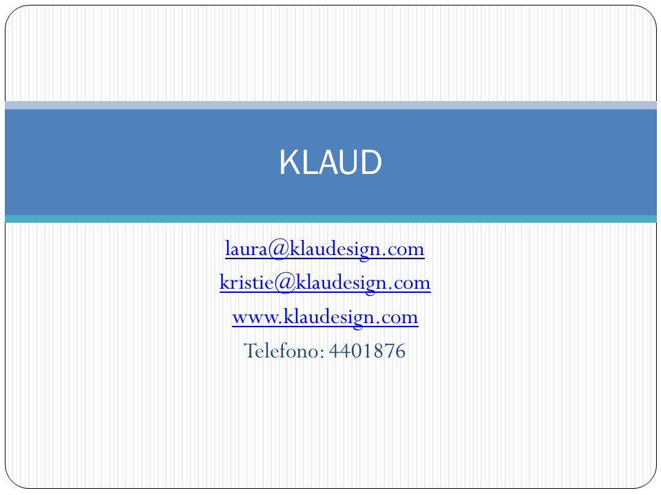 laura@klaudesign.com kristie@klaudesign.com www.klaudesign.com Telefono: 4401876 KLAUD