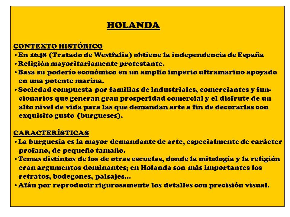 HOLANDA CONTEXTO HISTÓRICO En 1648 (Tratado de Westfalia) obtiene la independencia de España Religión mayoritariamente protestante. Basa su poderío ec