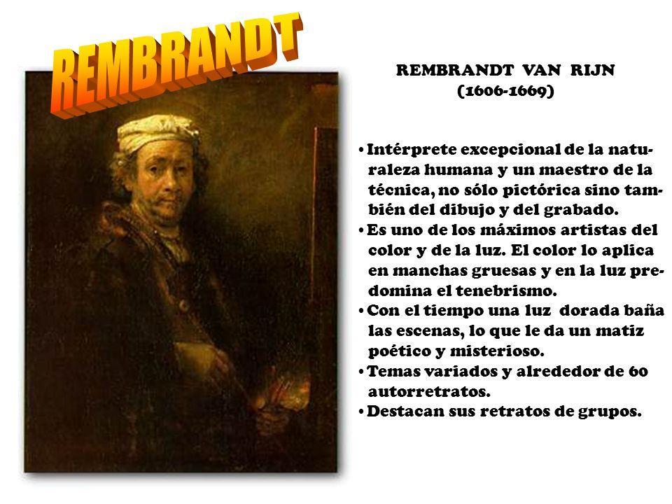 REMBRANDT VAN RIJN (1606-1669) Intérprete excepcional de la natu- raleza humana y un maestro de la técnica, no sólo pictórica sino tam- bién del dibuj