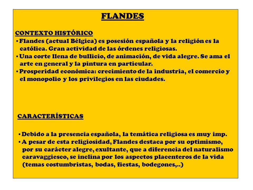 FLANDES CONTEXTO HISTÓRICO Flandes (actual Bélgica) es posesión española y la religión es la católica. Gran actividad de las órdenes religiosas. Una c