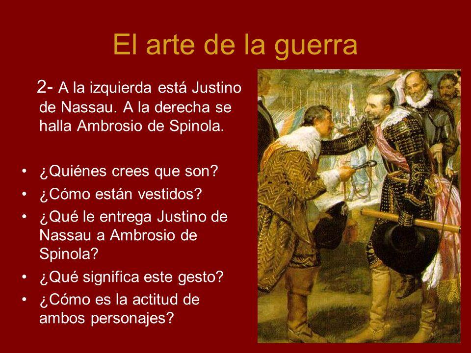 El arte de la guerra 2- A la izquierda está Justino de Nassau. A la derecha se halla Ambrosio de Spinola. ¿Quiénes crees que son? ¿Cómo están vestidos