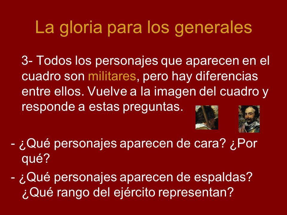 La gloria para los generales 3- Todos los personajes que aparecen en el cuadro son militares, pero hay diferencias entre ellos. Vuelve a la imagen del