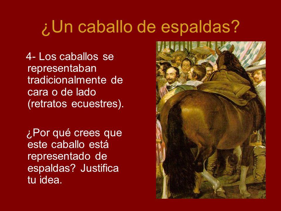 ¿Un caballo de espaldas? 4- Los caballos se representaban tradicionalmente de cara o de lado (retratos ecuestres). ¿Por qué crees que este caballo est