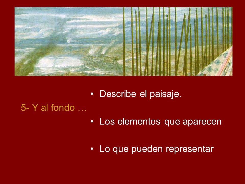 Un paisaje Describe el paisaje. Los elementos que aparecen Lo que pueden representar 5- Y al fondo …