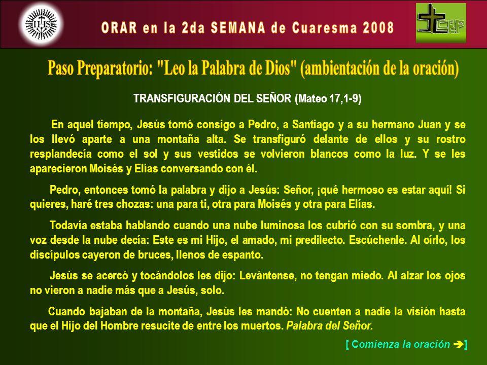 TRANSFIGURACIÓN DEL SEÑOR (Mateo 17,1-9) En aquel tiempo, Jesús tomó consigo a Pedro, a Santiago y a su hermano Juan y se los llevó aparte a una monta
