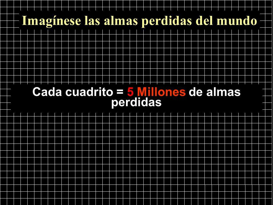 Cada cuadrito = 5 Millones de almas perdidas Imagínese las almas perdidas del mundo