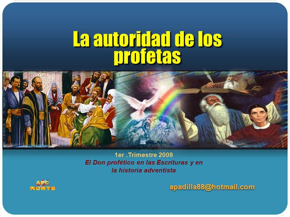 1er.Trimestre 2009 El Don profético en las Escrituras y en la historia adventista La autoridad de los profetas La autoridad de los profetas