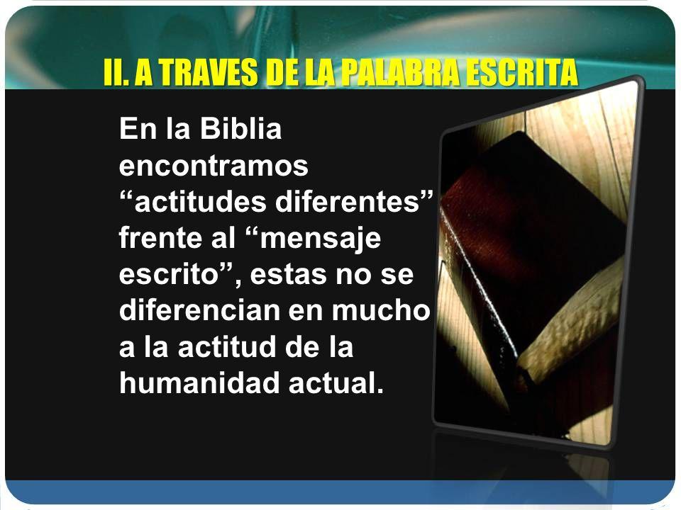 En la Biblia encontramos actitudes diferentes frente al mensaje escrito, estas no se diferencian en mucho a la actitud de la humanidad actual. II. A T