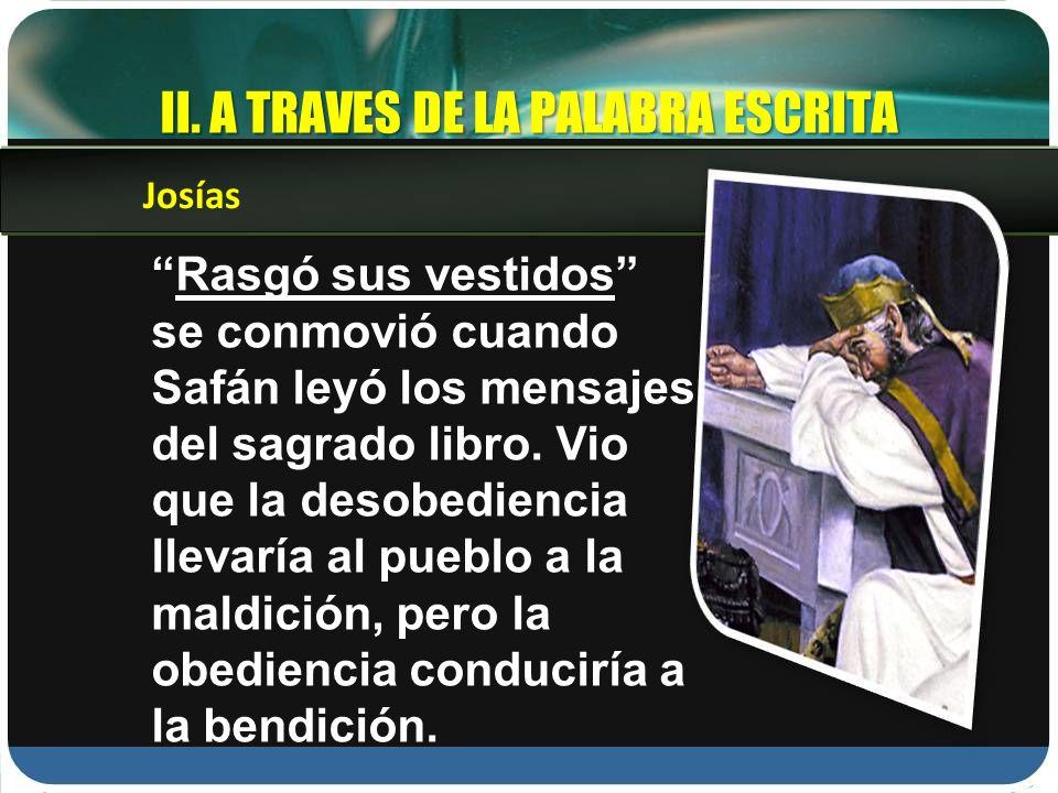 Rasgó sus vestidos se conmovió cuando Safán leyó los mensajes del sagrado libro. Vio que la desobediencia llevaría al pueblo a la maldición, pero la o