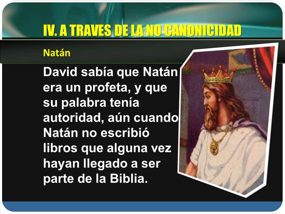 David sabía que Natán era un profeta, y que su palabra tenía autoridad, aún cuando Natán no escribió libros que alguna vez hayan llegado a ser parte d