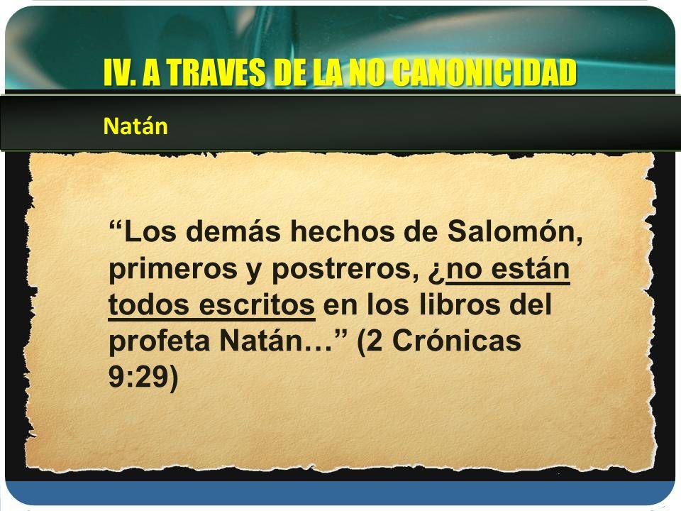 Los demás hechos de Salomón, primeros y postreros, ¿no están todos escritos en los libros del profeta Natán… (2 Crónicas 9:29) Natán IV. A TRAVES DE L
