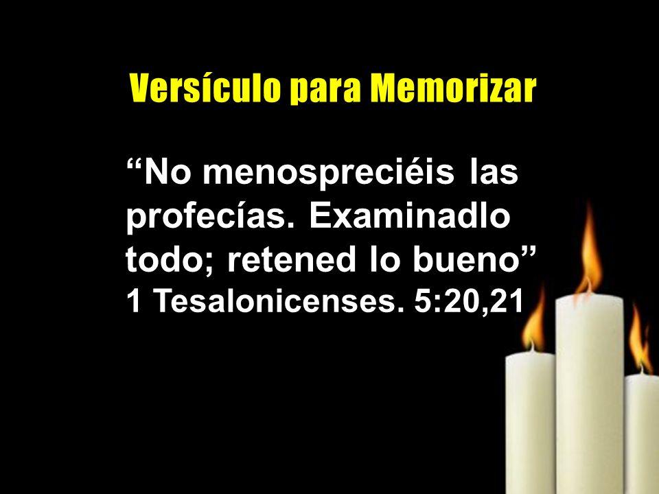No menospreciéis las profecías. Examinadlo todo; retened lo bueno 1 Tesalonicenses. 5:20,21 V e r s í c u l o p a r a M e m o r i z a r