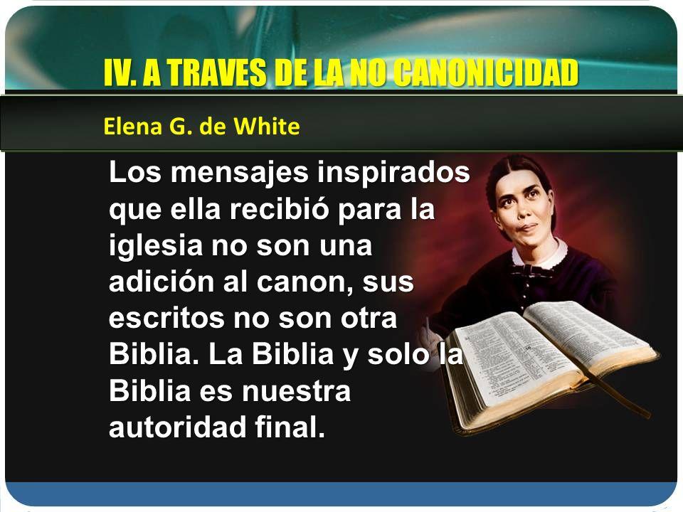 Los mensajes inspirados que ella recibió para la iglesia no son una adición al canon, sus escritos no son otra Biblia. La Biblia y solo la Biblia es n