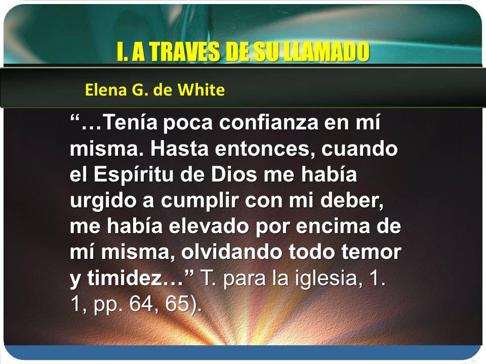 …Tenía poca confianza en mí misma. Hasta entonces, cuando el Espíritu de Dios me había urgido a cumplir con mi deber, me había elevado por encima de m