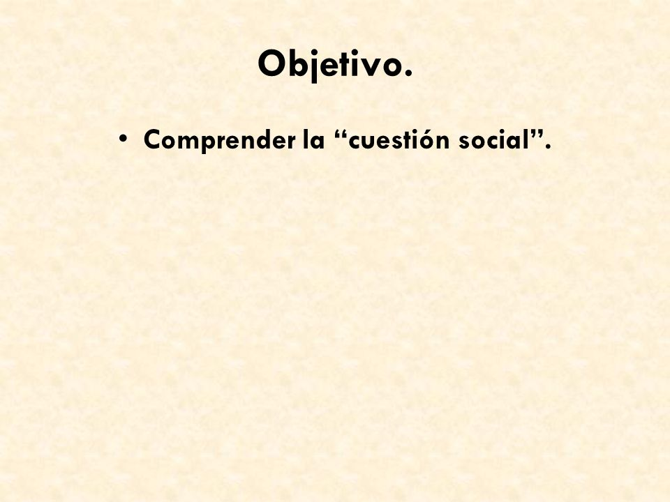 Objetivo. Comprender la cuestión social.