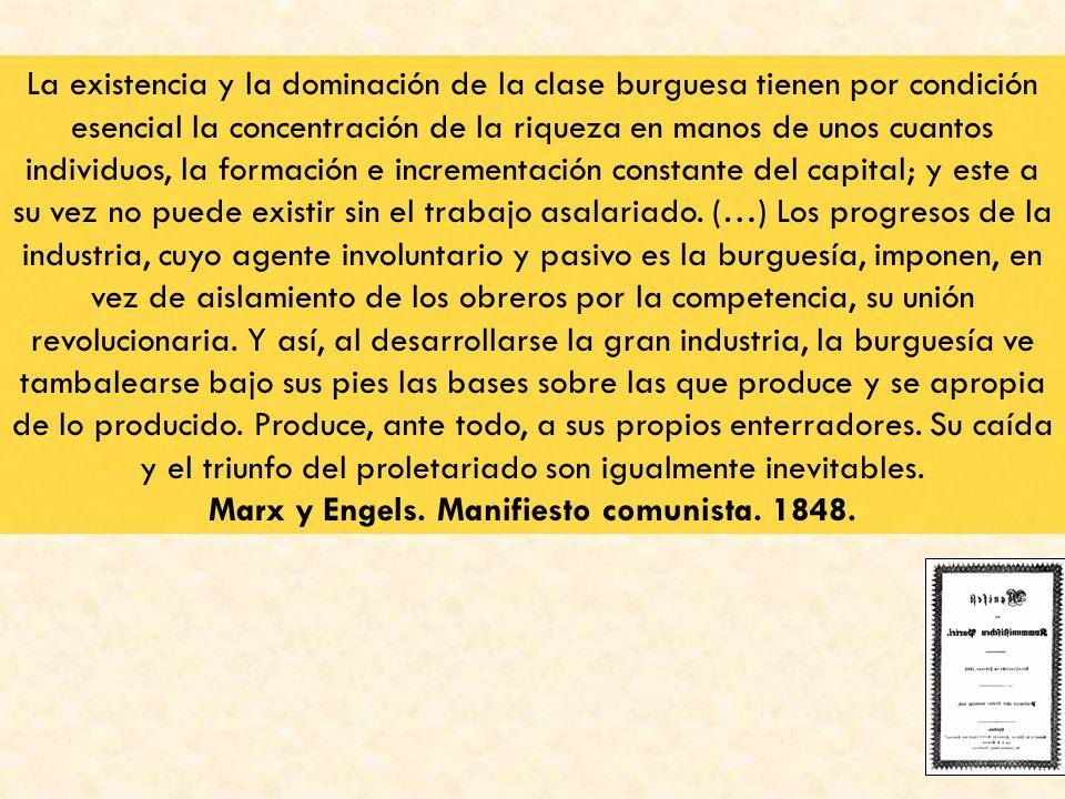 La existencia y la dominación de la clase burguesa tienen por condición esencial la concentración de la riqueza en manos de unos cuantos individuos, l