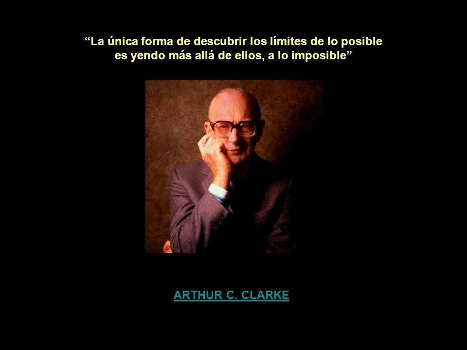 La única forma de descubrir los límites de lo posible es yendo más allá de ellos, a lo imposible ARTHUR C.