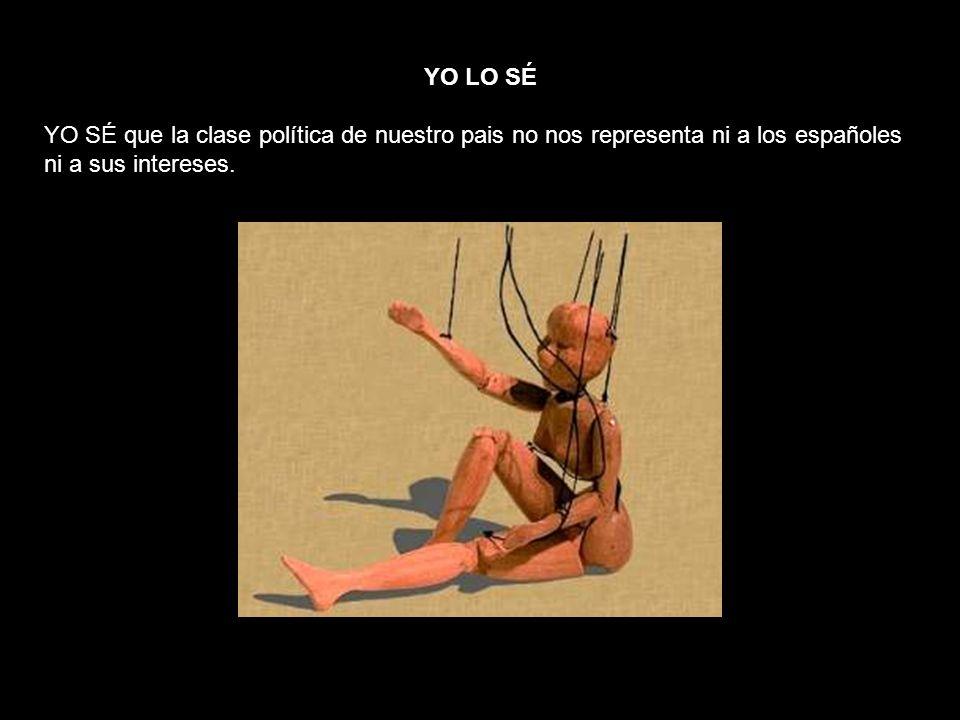 YO LO SÉ YO SÉ que la clase política de nuestro pais no nos representa ni a los españoles ni a sus intereses.