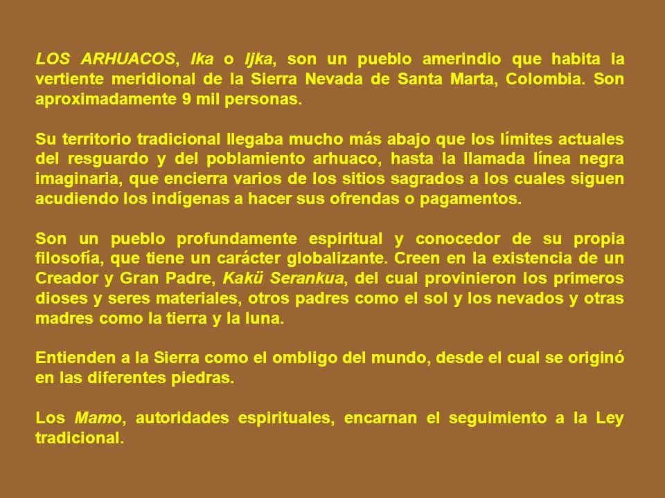 ALGUNAS FUENTES: Arhuaco, http://es.wikipedia.org/wiki/Arhuacohttp://es.wikipedia.org/wiki/Arhuaco Portal Cultural de la Región Andina, http://www.que
