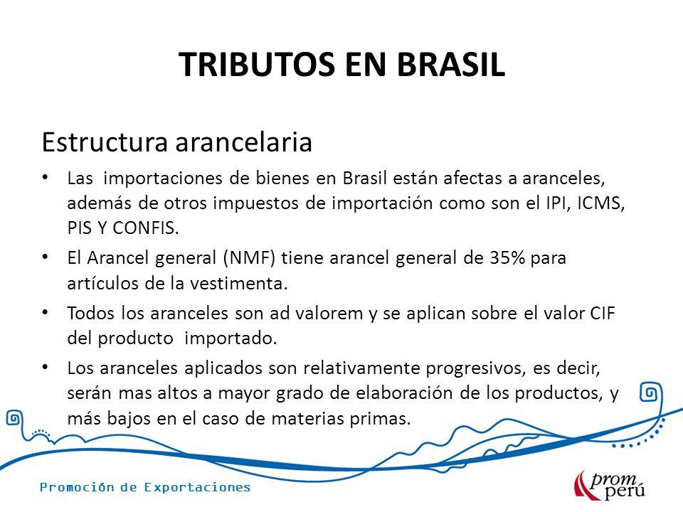 Promoción de Exportaciones TRIBUTOS EN BRASIL Estructura arancelaria Las importaciones de bienes en Brasil están afectas a aranceles, además de otros impuestos de importación como son el IPI, ICMS, PIS Y CONFIS.