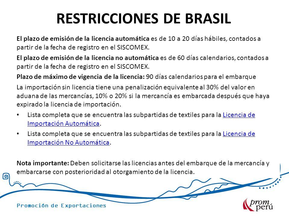 Promoción de Exportaciones RESTRICCIONES DE BRASIL El plazo de emisión de la licencia automática es de 10 a 20 días hábiles, contados a partir de la fecha de registro en el SISCOMEX.