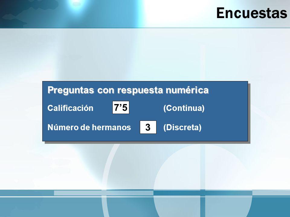 Encuestas Preguntas con respuesta numérica Calificación(Continua) Número de hermanos(Discreta) 75 3