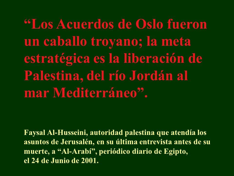 Los Acuerdos de Oslo fueron un caballo troyano; la meta estratégica es la liberación de Palestina, del río Jordán al mar Mediterráneo.