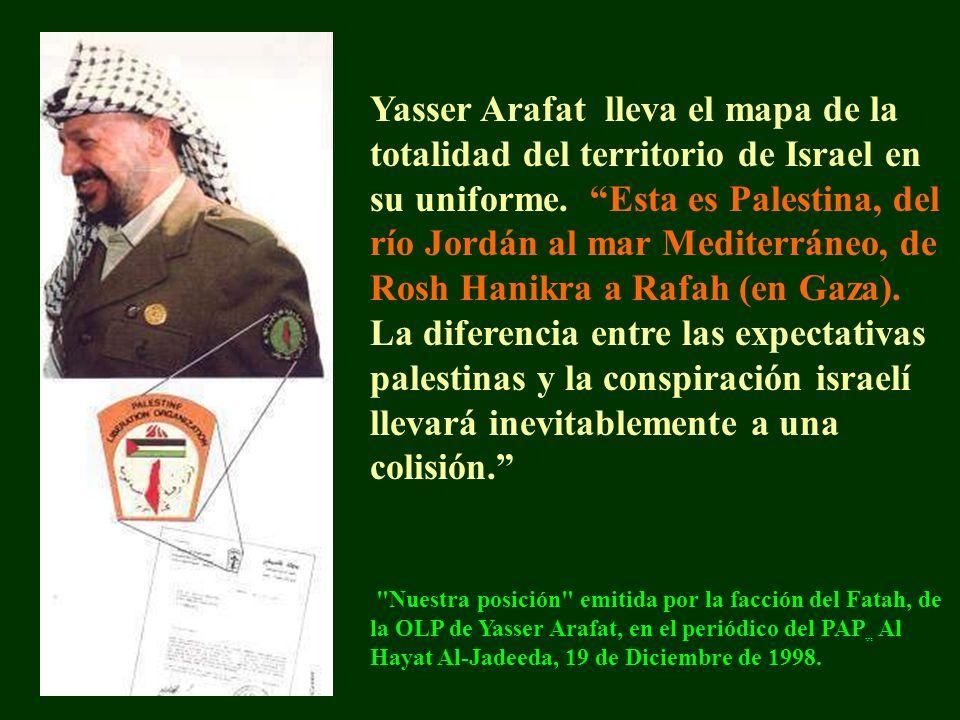 Yasser Arafat lleva el mapa de la totalidad del territorio de Israel en su uniforme.