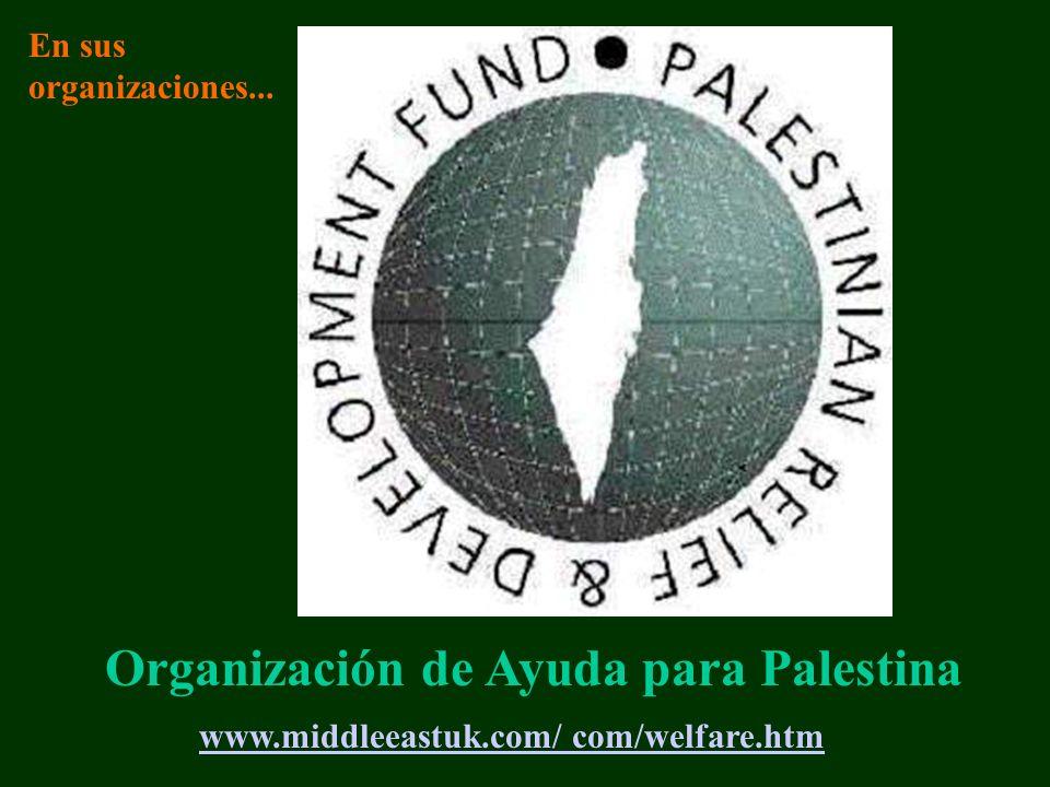 www.middleeastuk.com/ com/welfare.htm Organización de Ayuda para Palestina En sus organizaciones...