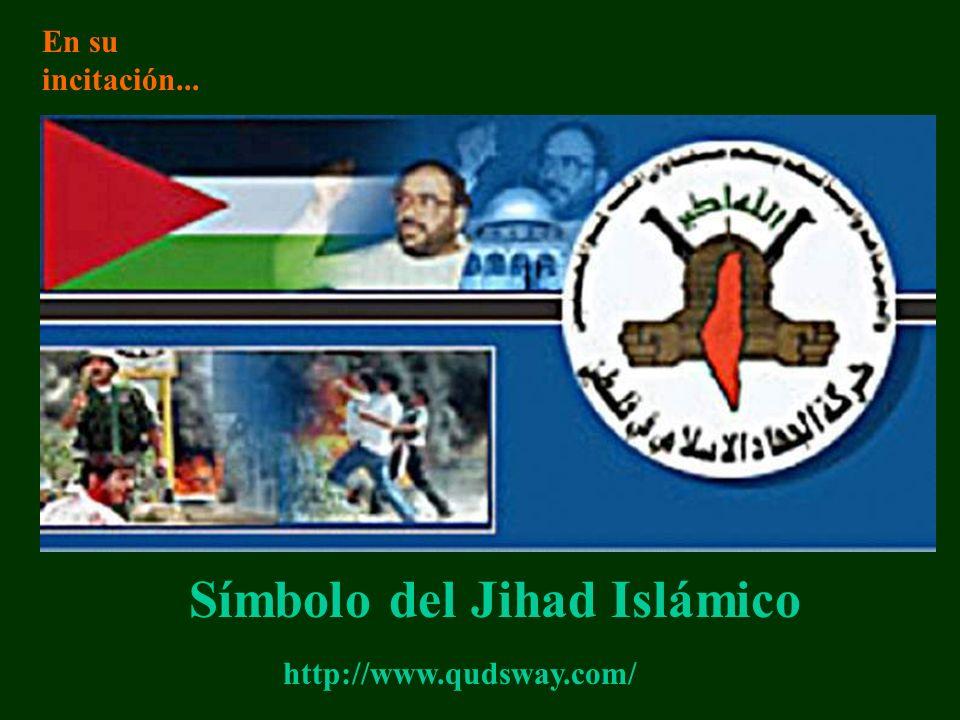 http://www.qudsway.com/ Símbolo del Jihad Islámico En su incitación...