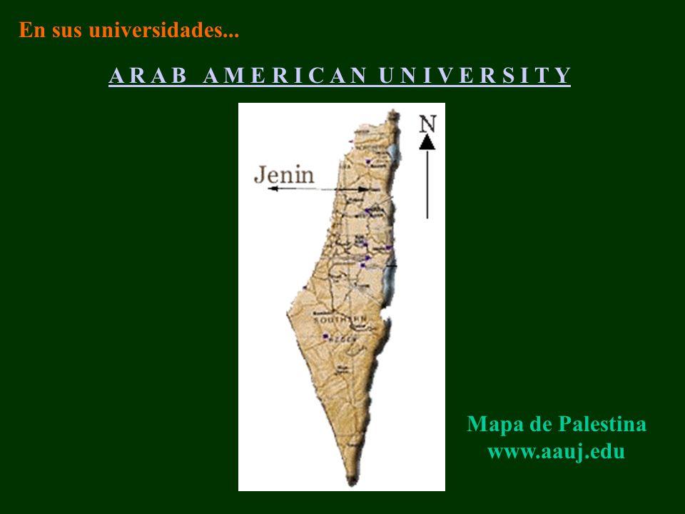 Mapa de Palestina www.aauj.edu A R A B A M E R I C A N U N I V E R S I T Y En sus universidades...