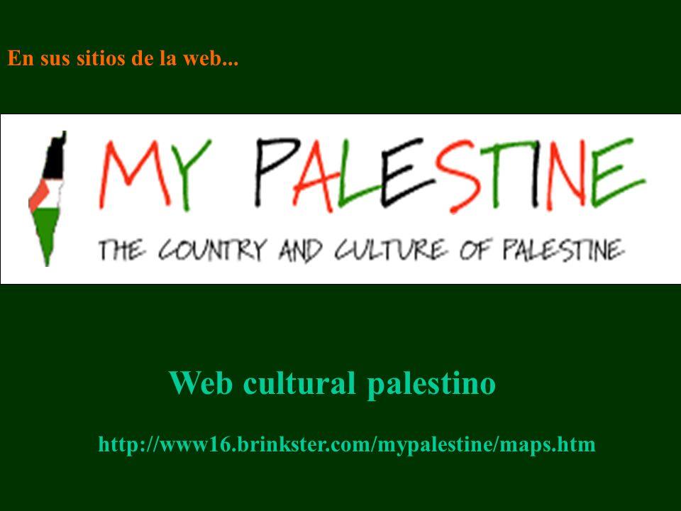 http://www16.brinkster.com/mypalestine/maps.htm Web cultural palestino En sus sitios de la web...